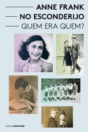 Anne Frank no esconderijo - Quem era Quem? ebook by Aukje Vergeest, Anne Frank Stichting, Vertaalbureau Noorderlicht,...