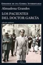 Los pacientes del doctor García - Episodios de una Guerra Interminable ebook by Almudena Grandes