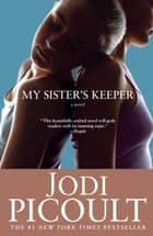My Sister's Keeper - A Novel ebook by Jodi Picoult