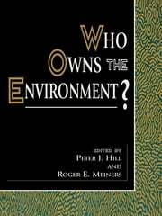 Who Owns the Environment? ebook by Peter J. Hill,Roger E. Meiners,Terry L. Anderson,Donald J. Boudreaux,Elizabeth Brubaker,William J. Carney,Louis De Allessi,Richard A. Epstein,Donald R. Leal,Seth W. Norton,Vernon L. Smith,Richard E. Wagner,Bruce Yandle