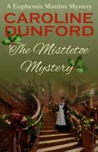The Mistletoe Mystery ebook by Caroline Dunford