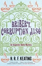 Bribery, Corruption Also ebook by H. R. F. Keating, Vaseem Khan