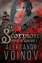 Scorpion - Memory of Scorpions, #1 eBook by Aleksandr Voinov