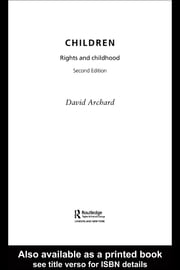 Children: Rights and Childhood ebook by Archard, David