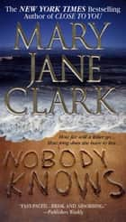 Nobody Knows ebook by Mary Jane Clark