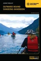 Outward Bound Canoeing Handbook ebook by Johnny Molloy