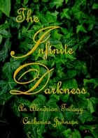The Infinite Darkness ebook by Catherine Johnson