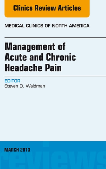 Management of Acute and Chronic Headache Pain, An Issue of Medical Clinics, E-Book ebook by Steven D. Waldman, MD, JD