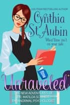 Unraveled: The New Adventures of Dr. Matilda Schmidt, Paranormal Psychologist ebook by Cynthia St. Aubin