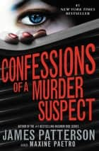 Confessions of a Murder Suspect ebook by James Patterson, Maxine Paetro