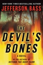 The Devil's Bones - A Body Farm Novel ebook by Jefferson Bass
