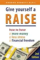 Give Yourself a Raise ebook by Gordon Bennett Bleil