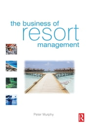 The Business of Resort Management ebook by Peter Murphy