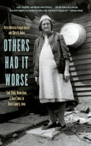 Others Had It Worse - Sour Dock, Moonshine, and Hard Times in Davis County, Iowa ebook by Vetra Melrose Padget Covert,Chris D. Baker