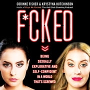 F*cked - Being Sexually Explorative and Self-Confident in a World That's Screwed audiobook by Krystyna Hutchinson, Corinne Fisher