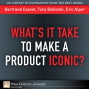 What's It Take to Make a Product Iconic? ebook by Bertrand Cesvet,Tony Babinski,Eric Alper