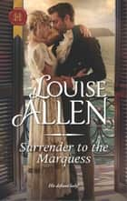 Surrender to the Marquess - A Regency Romance ebook by Louise Allen