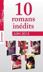 10 romans inédits Passions (nº539 à 543 - juin 2015) - Harlequin collection Passions ebook by Collectif