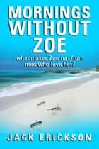 Mornings Without Zoe ebook by Jack Erickson