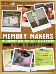 Memory Makers: 50 Moments Your Kids Will Never Forget ebook by Doug Fields,Duffy Robbins