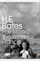 Fair Stood the Wind for France ebook by H. E. Bates