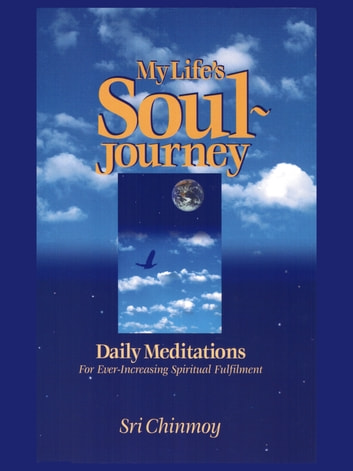 My Life's Soul-Journey ebook by Sri Chinmoy