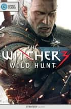 The Witcher 3: Wild Hunt - Strategy Guide ebook by GamerGuides.com