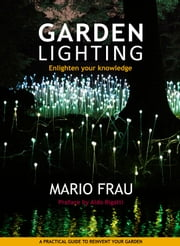 GARDEN LIGHTING - Enlighten your knowledge ebook by MARIO FRAU