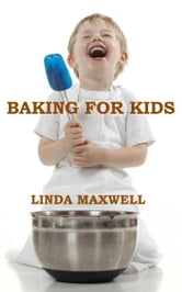 Baking for Kids ebook by Linda Maxwell