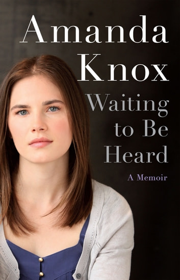 Waiting to Be Heard ebook by Amanda Knox