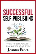 Successful Self-Publishing - How to self-publish and market your book in ebook and print電子書籍 Joanna Penn