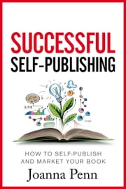 Successful Self-Publishing - How to self-publish and market your book in ebook and print ebook by Joanna Penn