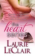 Secrets Of The Heart, Crimes Of The Heart, Lies Of The Heart: The Heart Series boxed set ebook by Laurie LeClair