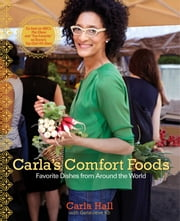 Carla's Comfort Foods - Favorite Dishes from Around the World ebook by Carla Hall,Genevieve Ko,Frances Janisch,Jennifer Barry