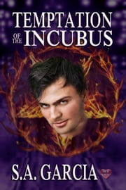 Temptation of the Incubus ebook by S.A. Garcia