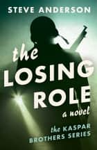 The Losing Role: A Novel ebook by Steve Anderson