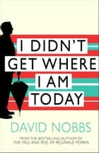 I Didn't Get Where I Am Today ebook by