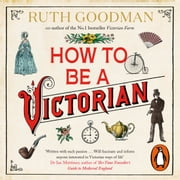 How to be a Victorian audiobook by Ruth Goodman