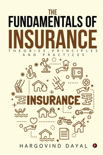 The Fundamentals of Insurance - Theories, Principles and Practices ebook by Hargovind Dayal