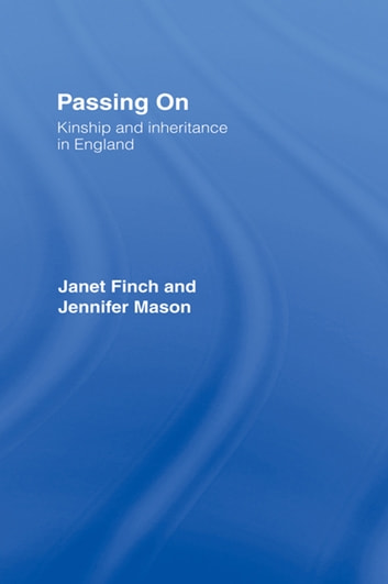 Passing On - Kinship and Inheritance in England ebook by Janet Finch,Jennifer Mason