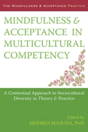 Mindfulness and Acceptance in Multicultural Competency - A Contextual Approach to Sociocultural Diversity in Theory and Practice ebook by Akihiko Masuda, PhD