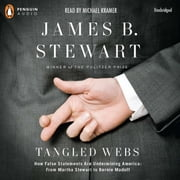 Tangled Webs - How False Statements are Undermining America: From Martha Stewart to Bernie Mado ff audiobook by James B. Stewart
