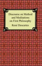 Discourse on Method and Meditations on First Philosophy ebook by Rene Descartes