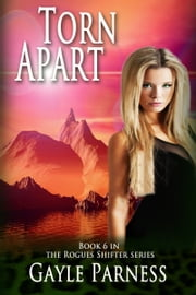 Torn Apart: Book 6 Rogues Shifter Series ebook by Gayle Parness