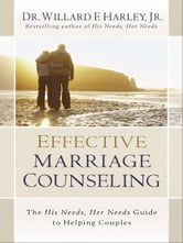 Effective Marriage Counseling - The His Needs, Her Needs Guide to Helping Couples ebook by Willard F. Jr. Harley