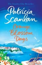 Orange Blossom Days - A Novel ebook by Patricia Scanlan