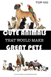 Cute Animals That Would Make Great Pets ebook by alex trostanetskiy