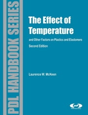 Effect of Temperature and other Factors on Plastics and Elastomers ebook by Laurence W. McKeen,Laurence W. McKeen