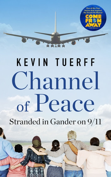 Channel of Peace - Stranded in Gander on 9/11 ebook by Kevin Tuerff