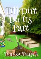 Till Dirt Do Us Part - Pecan Bayou, #7 ebook by Teresa Trent